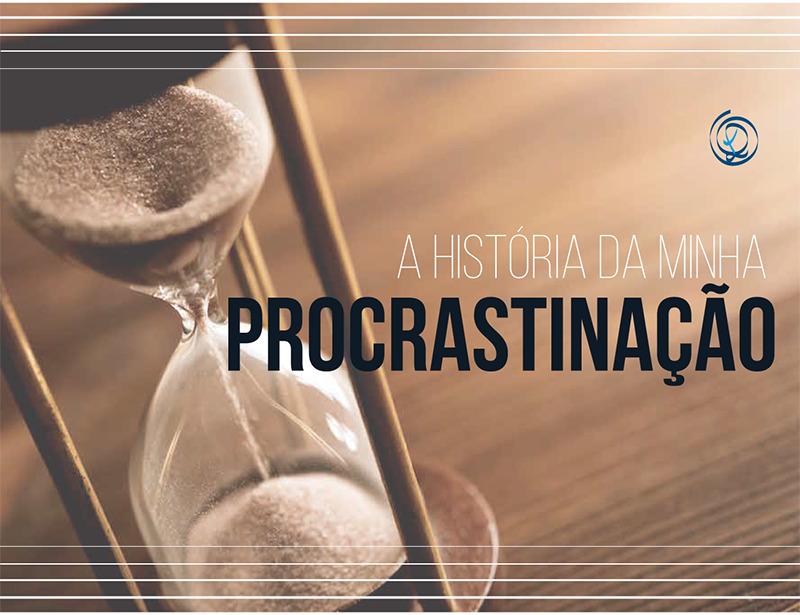 A história da minha procrastinação…