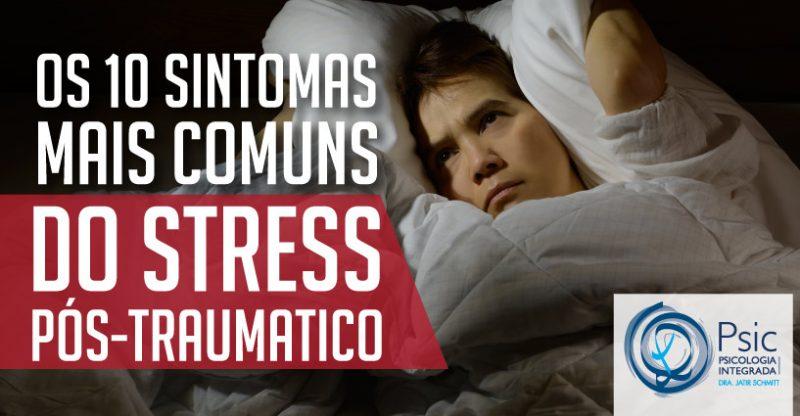 Os 10 sintomas mais comuns do Stress Pós-Traumático