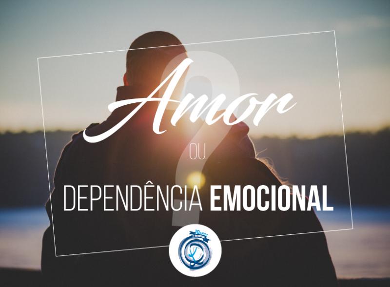 Apaixonado ou dependente? Amor ou Dependência Emocional?