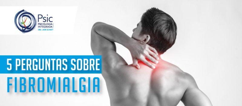 5 perguntas sobre a Fibromialgia – das causas ao tratamento