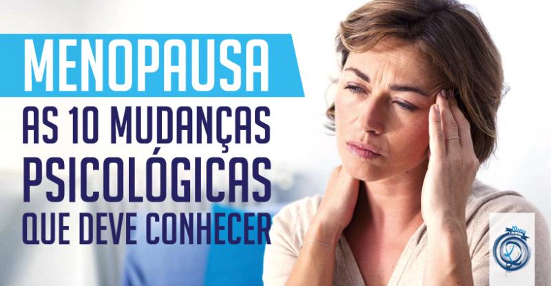Menopausa – as 10 mudanças psicológicas que deve conhecer