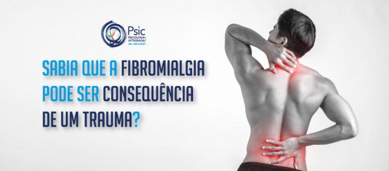Sabia que a fibromialgia pode ser consequência de um trauma?