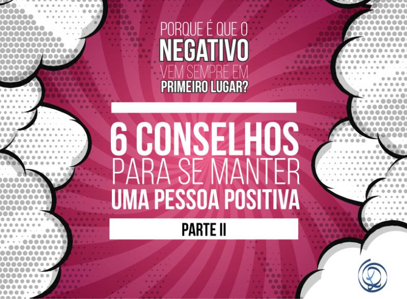 Porque é que o negativo vem sempre em primeiro lugar? 6 conselhos para se manter uma pessoa positiva – parte 2